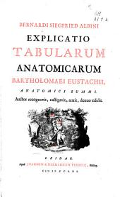 Bernardi Siegfried Albini Explicatio tabularum anatomicarum Bartholomaei Eustachii, anatomici summi