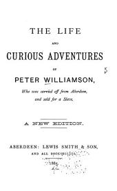 The Life and Curious Adventures of Peter Williamson, who was Carried Off from Aberdeen, and Sold for a Slave