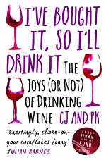 I Bought It, So I'll Drink It - The Joys (Or Not) Of Drinking Wine