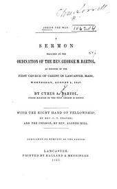 Christ the Way: A Sermon Preached at the Ordination of the Rev. George M. Bartol, as Minister of the First Church of Christ in Lancaster, Mass., Wednesday, August 4, 1847 ...