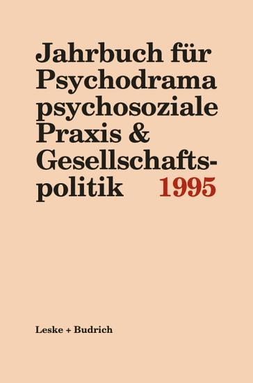 Jahrbuch f  r Psychodrama psychosoziale Praxis   Gesellschaftspolitik 1995 PDF