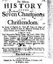 The Famous History of the Seven Champions of Christendom: St. George of England, St. Denis of France, St. James of Spain, St. Anthony of Italy, St. Andrew of Scotland, St. Patrick of Ireland, and St. Davis of Wales