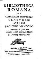 Bibliotheca romana sev romanorvm scriptorvm centvriae, avthore Prospero Mandosio ...
