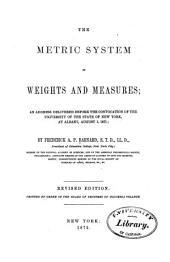 The Metric System of Weights and Measures: An Address Delivered Before the Convocation of the University of the State of New York, at Albany, August L, L871