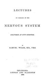 Lectures on Diseases of the Nervous System Delivered at Guy's Hospital