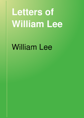 Letters of William Lee: Sheriff and Alderman of London; Commercial Agent of the Continental Congress in France; and Minister to the Courts of Vienna and Berlin. 1766-1783, Volume 2