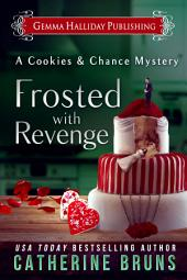 Frosted With Revenge: Cookies & Chance Mysteries book #4