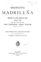 Bibliografía madrileña, o descripción de las obras impresas en Madrid: Siglo XVI, Volumen 1