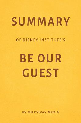 Summary of Disney Institute   s Be Our Guest by Milkyway Media