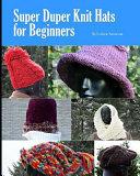 Super Duper Knit Hats for Beginners