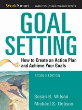 Goal Setting: How to Create an Action Plan and Achieve Your Goals, Edition 2