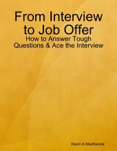 From Interview to Job Offer: How to Answer Tough Questions & Ace the Interview