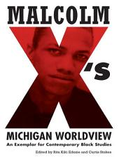 Malcolm X's Michigan Worldview: An Exemplar for Contemporary Black Studies