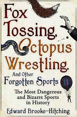 Fox Tossing  Octopus Wrestling and Other Forgotten Sports