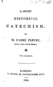 "An Historical Catechism containing in short the sacred History, and the doctrines of Christianity The ""Petit Catéchisme."" ... Translated from the French and reformed for the use of the Church of England, by a Clergyman, etc"