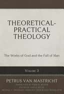 Theoretical-Practical Theology, Volume 3: The Works of God and the Fall of Man