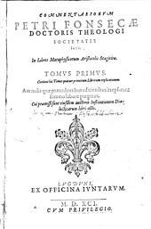 Commentaria Petri Fonsecae Doctoris Theologi Societatis Iesu, in libros metaphysicorum Aristotelis Stagiritae: Continet hic Tomus quatuor primorum Librorum explicationem, Volume 1