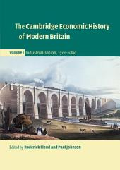 The Cambridge Economic History of Modern Britain: Volume 1, Industrialisation, 1700–1860