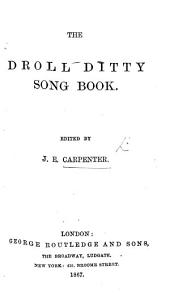 The Droll Ditty Song Book. Edited by J. E. Carpenter