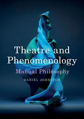 Theatre and Phenomenology: Manual Philosophy