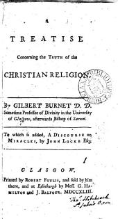 A Treatise Concerning the Truth of the Christian Religion. By Gilbert Burnet ... To which is Added, A Discourse on Miracles, by John Locke Esq: Volume 1