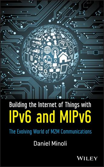 Building the Internet of Things with IPv6 and MIPv6 PDF