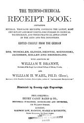 The Techno-chemical Receipt Book: Containing Several Thousand Receipts: Covering the Latest, Most Important and Most Useful Discoveries in Chemical Technology, and Their Practical Application in the Arts and the Industries