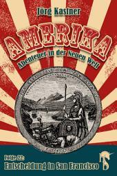 Entscheidung in San Francisco: Folge 22 der großen Saga »Amerika – Abenteuer in der Neuen Welt«