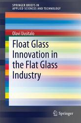Float Glass Innovation In The Flat Glass Industry Book PDF