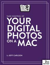 Take Control of Your Digital Photos on a Mac: Edition 2