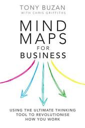 Mind Maps for Business 2nd edn: Using the ultimate thinking tool to revolutionise how you work, Edition 2