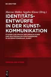 Identitätsentwürfe in der Kunstkommunikation: Studien zur Praxis der sprachlichen und multimodalen Positionierung im Interaktionsraum 'Kunst'