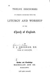 Twelve Discourses on Subjects Connected with the Liturgy and Worship of the Church of England