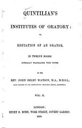 Quintilian's Institutes of Oratory, Or, Education of an Orator: In Twelve Books, Volume 2
