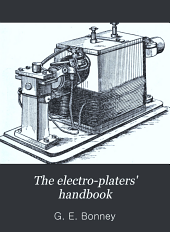 The Electro-platers' Handbook: A Practical Manual for Amateurs and Students in Electrometallurgy