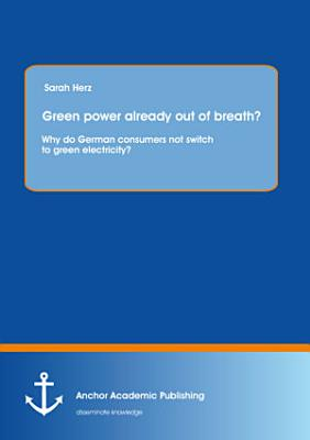 Green power already out of breath  Why do German consumers not switch to green electricity