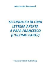 Seconda ed ultima lettera aperta a Papa Francesco (l'ultimo papa?)