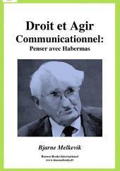 Droit et Agir Communicationnel : Penser avec Habermas