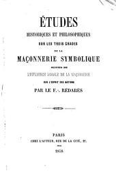 Etudes historiques et philosophiques sur trois âges de la maçonnerie symbolique...