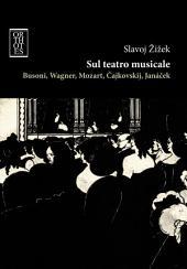 Sul teatro musicale. Busoni, Wagner, Mozart, Cajkovskij, Janacek