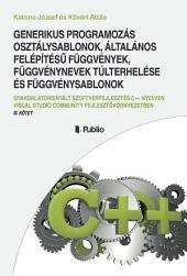 GENERIKUS PROGRAMOZÁS Osztálysablonok, Általános felépítésű függvények, Függvénynevek túlterhelése és Függvénysablonok: Gyakorlatorientált szoftverfejlesztés C++ nyelven Visual Studio Community fejlesztőkörnyezetben