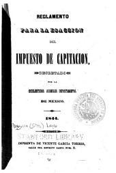 Reglamento para la esacción del impuesto de capitación: decretado par la escelentísima Asamblea Departamental de México. 1844