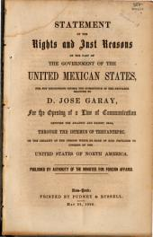 Statement of the Rights and Just Reasons on the Part of the Government of the United Mexican States, for Not Recognising Either the Subsistence of the Privilege Granted to D. Jose Garay, for the Opening of a Line of Communication Between the Atlantic and Pacific Seas, Through the Isthmus of Tehuantepec