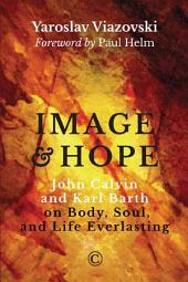Image and Hope: John Calvin and Karl Barth on Body, Soul, and Life Everlasting