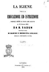 La igiene nella educazione ed istruzione parole dette ai suoi cari alunni il 13 giugno 1863 da B. Sadun professore d'igiene e medicina legale nella R. Università di Pisa