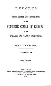 Reports of the Cases Argued and Determined in the Supreme Court of Errors of the State of Connecticut: Prepared and Published in Pursuance of a Statute Law of the State, Volume 22