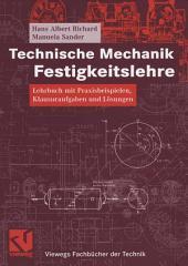 Technische Mechanik. Festigkeitslehre: Lehrbuch mit Praxisbeispielen, Klausuraufgaben und Lösungen