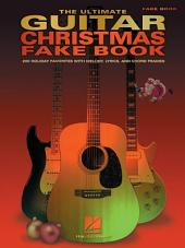 The Ultimate Guitar Christmas Fake Book (Songbook): 200 Holiday Favorites with Melody, Lyrics and Chord Frames
