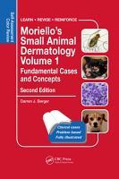 Moriello s Small Animal Dermatology Volume 1  Fundamental Cases and Concepts PDF