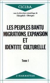 Les peuples Bantu : migrations, expansion et identité culturelle: Volume1